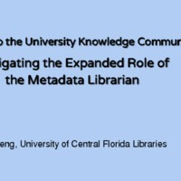 Diving into the university knowledge community: <br /><br /> navigatingthe expanded role of <br /><br /> the metadata librarian